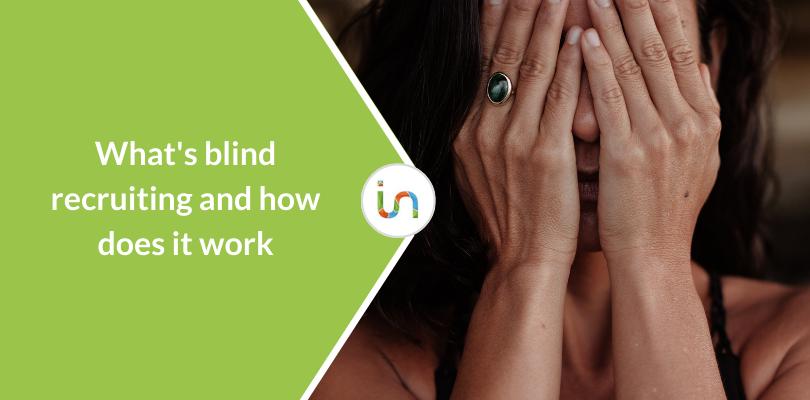 Blind recruitment: how anonymous CVs improve recruitment and reduce cognitive bias