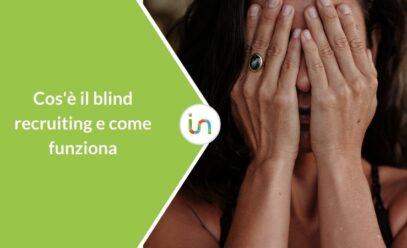Blind recruiting: come il CV anonimo migliora il recruiting e riduce i bias cognitivi
