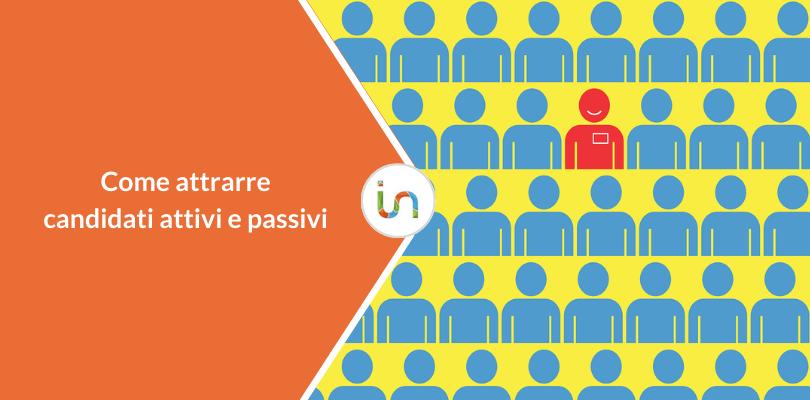 Candidati attivi e passivi: chi sono, le differenze, come attrarli
