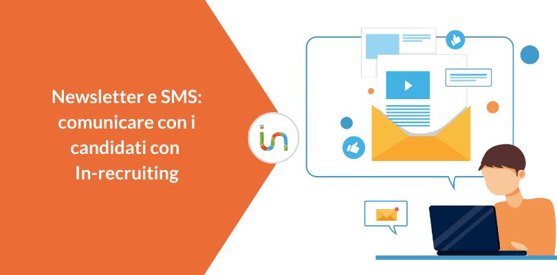 Newsletter e SMS: il nuovo tool di In-recruiting per comunicare con i candidati